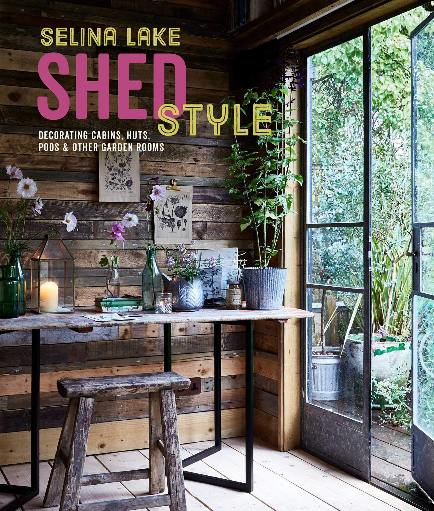 Shed Style: Decorating cabins, huts, pods and other garden ...