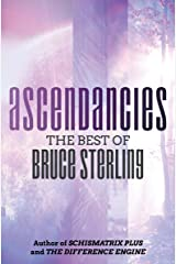 Ascendancies: The Best of Bruce Sterling Kindle Edition