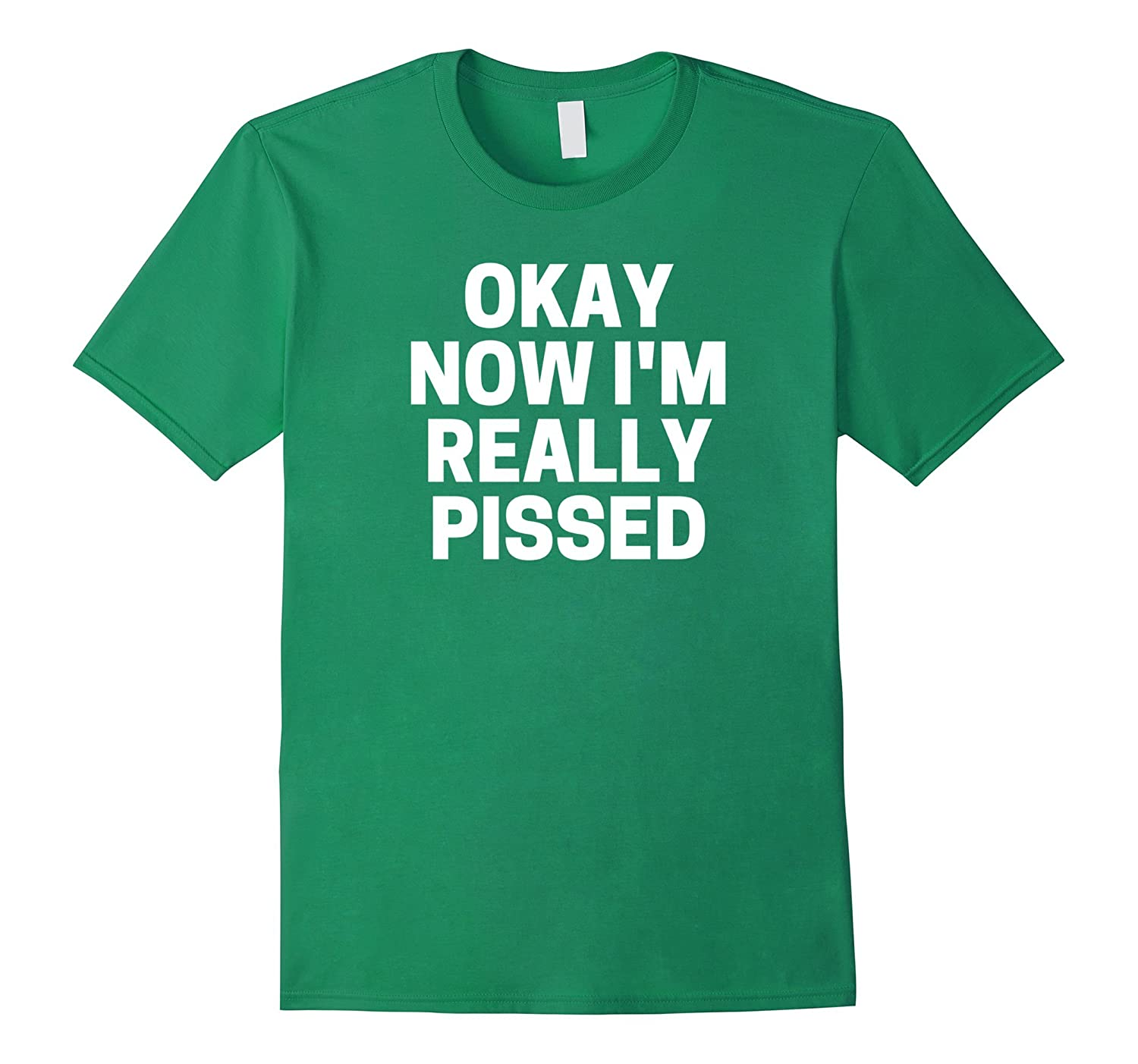 Now I'm Really Pissed T-Shirt, Funny Novelty Angry Tee-RT