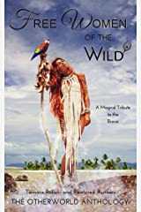 Free Women of the Wild: A Magical Tribute to the Brave-A Short Story Collection Kindle Edition