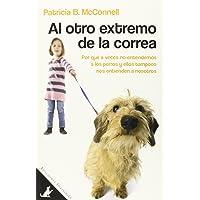 Al Otro Extremo De La Correa: Por qué a veces no entendemos a los perros y ellos tampoco nos entienden a nosotros: 1…