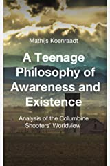 A Teenage Philosophy of Awareness and Existence: Analysis of the Columbine Shooters' Worldview Kindle Edition