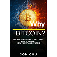 Why Bitcoin?: Understanding What Bitcoin is, Why it Matters, How to Buy and Store it (English Edition)