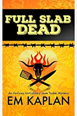 Full Slab Dead: An Un-Cozy Un-Culinary Josie Tucker Mystery (Josie Tucker Mysteries Book 4) Kindle Edition