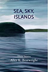 Sea, Sky, Islands: Three stories Kindle Edition