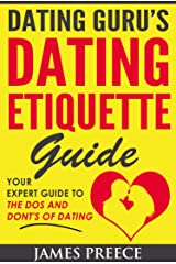 Dating Guru's Dating Etiquette Guide: The Expert Guide to the Dos and Dont's of Dating Kindle Edition