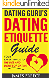 Dating Guru's Dating Etiquette Guide: The Expert Guide to the Dos and Dont's of Dating