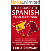 SPANISH PHRASEBOOK: THE COMPLETE TRAVEL PHRASEBOOK FOR TRAVELING TO SPAIN AND SOUTH AMERICA: + 1000 Phrases for Accommodations, Shopping, Eating, Traveling, ... Madrid, Barcelona, Buenos Aires, Peru)