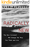 Radically New: The New Covenant Will Change the Way You Think and Live