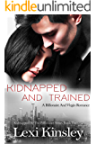Kidnapped And Trained: A Billionaire And Virgin Romance (Kidnapped By The Billionaire Series Book 2)