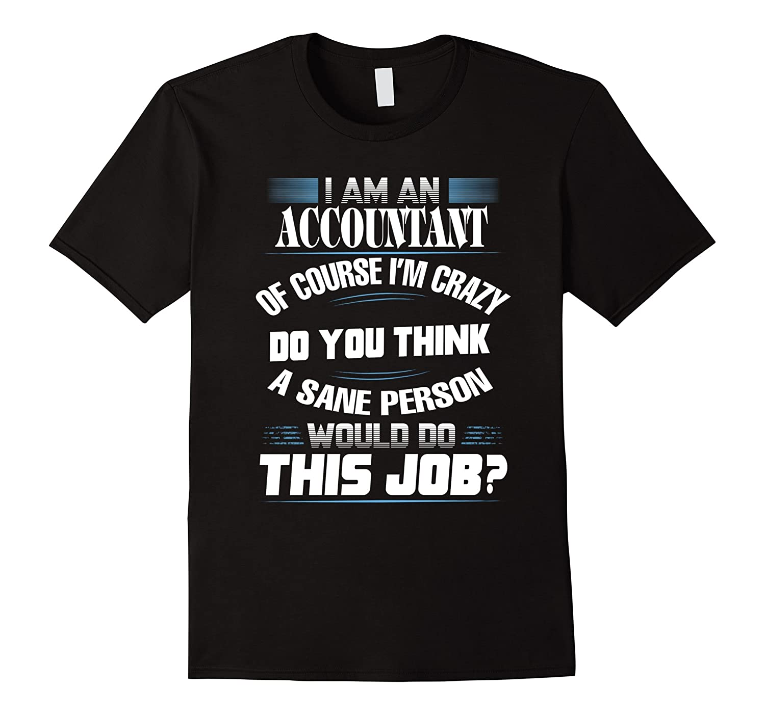 I Am An Accountant Of Course Im Crazy Do You Think A Sane P-Vaci