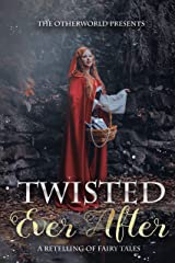 Twisted Ever After (A Collection of Fairy Tale Retellings) Kindle Edition