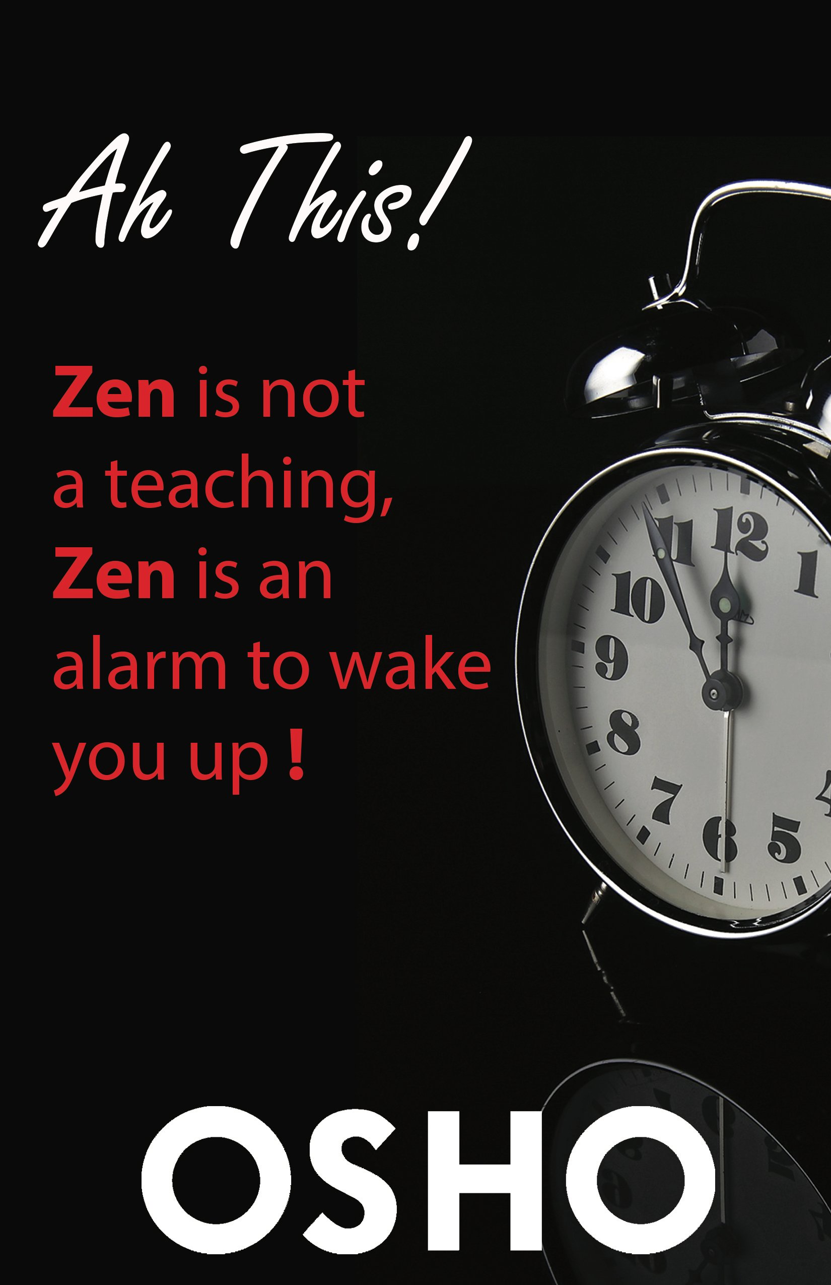 Ah This!: Zen Is Not a Teaching, Zen Is an Alarm to Wake You ...