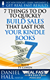 7 Things To Do To Quickly Build Sales That Last For Your Kindle Books (Real Fast Results Book 74)