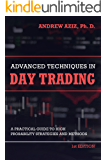 Advanced Techniques in Day Trading: A Practical Guide to High Probability Day Trading Strategies and Methods (English Edition)