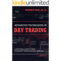 Advanced Techniques in Day Trading: A Practical Guide to High Probability Day Trading Strategies and Methods