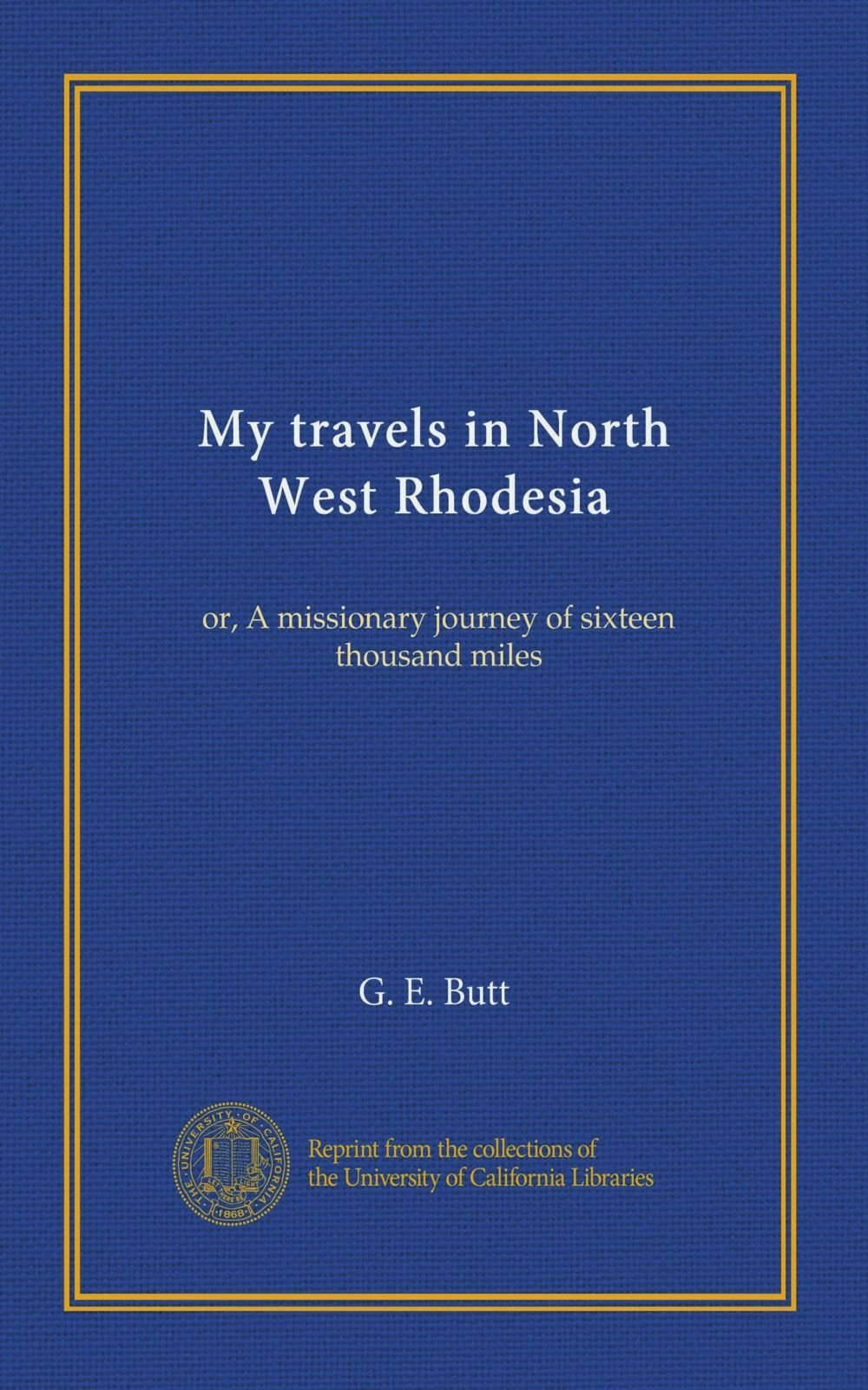 My travels in North West Rhodesia: or, A missionary journey of sixteen  thousand miles Paperback – January 1, 1910