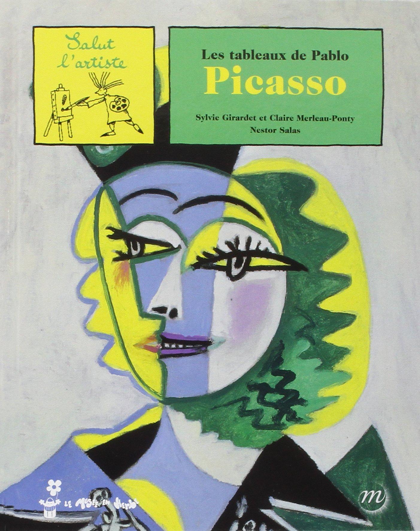 Les Tableaux De Pablo Picasso Amazon Fr Girardet Sylvie Merleau Ponty Claire Salas Nestor Livres