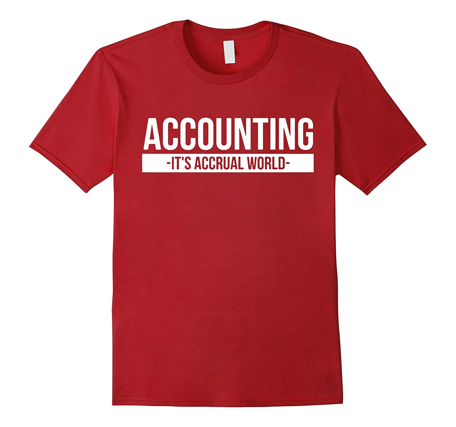 cabb8ced Accounting it's Accrual World T-Shirt Funny Accountant Shirt-TH ...
