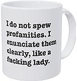 A Mug To Keep I Do Not Spew Profanities I Enunciate Them Clearly Like A F Lady 11 Ounces Funny Coffee Mug