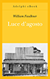 Luce d'agosto (Opere di William Faulkner)