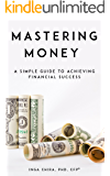 Mastering Money: A Simple Guide to Achieving Financial Success