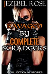 Ravaged by Complete Strangers: A Collection of Stories (XXX Extreme Erotica Book 1) Kindle Edition