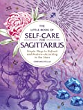 The Little Book of Self-Care for Sagittarius: Simple Ways to Refresh and Restore―According to the Stars (Astrology Self-Care)