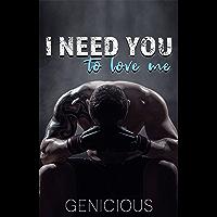 I Need You To Love Me