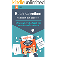 Buch schreiben – mit System zum Bestseller: Erfolgsrezepte, kreative Tipps & Tools, wie du ein gutes Buch schreibst