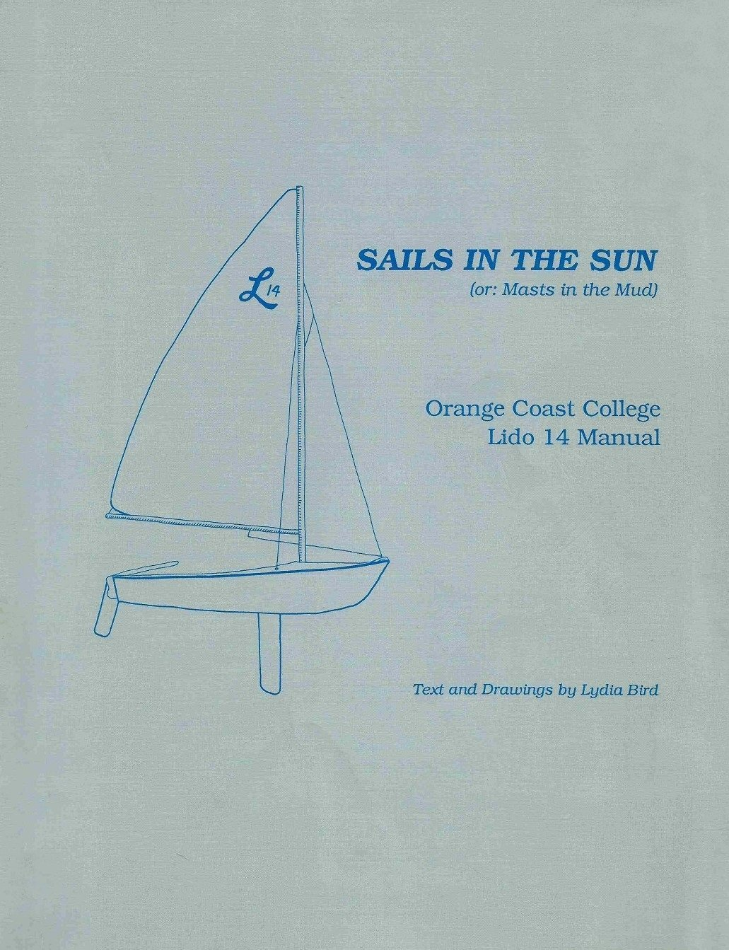 Sails in the Sun ( or: Masts in the Mud ): Orange Coast College Lido 14  Manual: Lydia Bird: Amazon.com: Books