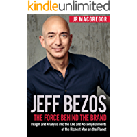 Jeff Bezos: The Force Behind the Brand: Insight and Analysis into the Life and Accomplishments of the Richest Man on the Planet (Billionaire Visionaries Book 1) (English Edition)