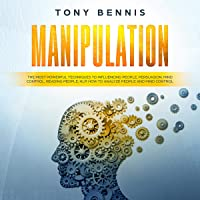 Manipulation: The Most Powerful Techniques to Influencing People, Persuasion, Mind Control, Reading People, NLP. How to Analyze People and Mind Control.: Emotional intelligence, Book 1