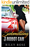 Submitting to My Robot Car (The Mara and KATT Sex Chronicles Book 1)