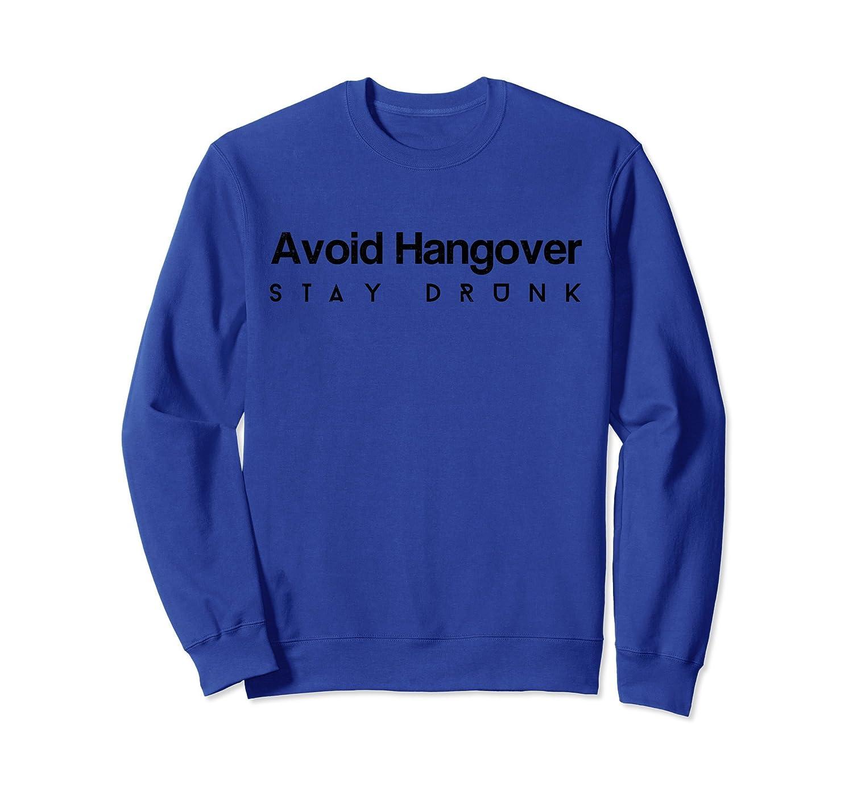 Funny Beer Shirts Avoid Hangover Stay Drunk Humor Sweatshirt-AZP
