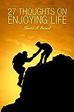 27 Thoughts on Enjoying Life