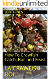 la Crawfish Boil: How To Crawfish Catch, Boil and Feast