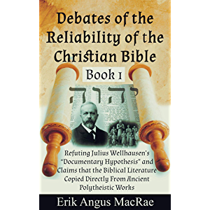 "Refuting Julius Wellhausen's ""Documentary Hypothesis"" and Claims that the Biblical Literature Copied Directly From…"