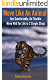 Move Like An Animal: Feel Comfortable, Be Flexible, Move Well for Life in 3 Simple Steps. (English Edition)