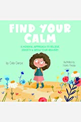 Find Your Calm: A Mindful Approach To Relieve Anxiety And Grow Your Bravery Kindle Edition