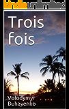 Trois fois (French Edition)