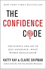 The Confidence Code: The Science and Art of Self-Assurance---What Women Should Know Kindle Edition