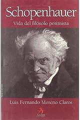 Schopenhauer- Vida del filosofo pesimista / Schopenhauer-Pesimist Philosphers Life (Spanish Edition)