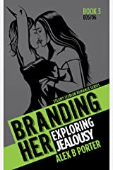 Branding Her 3 :  Exploring & Jealousy (Episodes 05 & 06) (BRANDING HER : Steamy Lesbian Romance Series) Kindle Edition