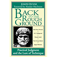 Back to the Rough Ground: Practical Judgment and the Lure of Technique (Revisions: A Series of Books on Ethics Book 11)