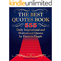 The Best Quotes Book: 555 Daily Inspirational and Motivational Quotations by Famous People (quotations famous, best quotations, good quotes, quote of the ... motivational quotes book, life quotations