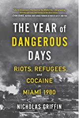 The Year of Dangerous Days: Riots, Refugees, and Cocaine in Miami 1980 Kindle Edition