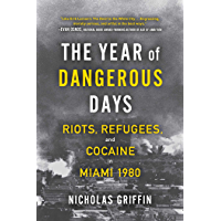 The Year of Dangerous Days: Riots, Refugees, and Cocaine in Miami 1980