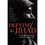 Defying Jihad: The Dramatic True Story of a Woman Who Volunteered to Kill Infidels--and Then Faced Death for Becoming…