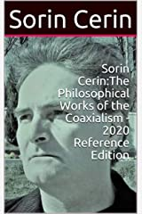 Sorin Cerin:The Philosophical Works of the Coaxialism - 2020 Reference Edition Kindle Edition